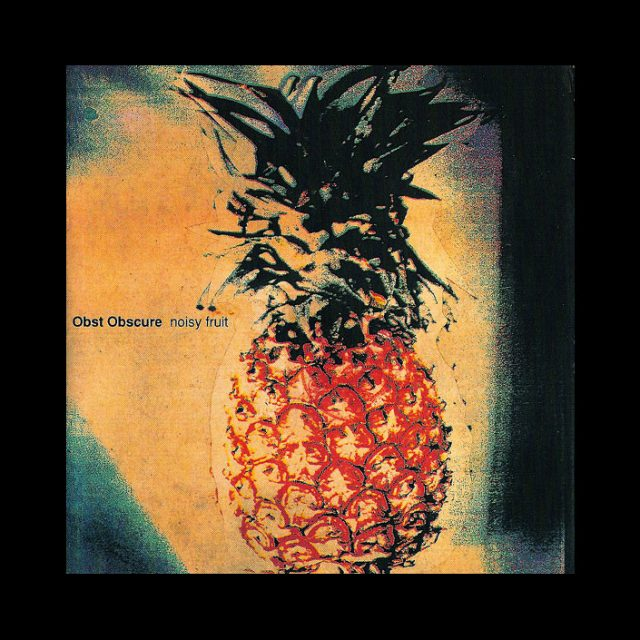 OBST OBSCURE · Noisy Fruit